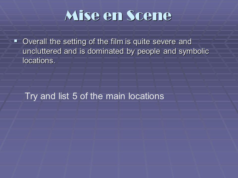 Mise en Scene Try and list 5 of the main locations
