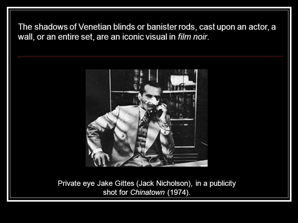 The shadows of Venetian blinds or banister rods, cast upon an actor, a wall, or an entire set, are an iconic visual in film noir.