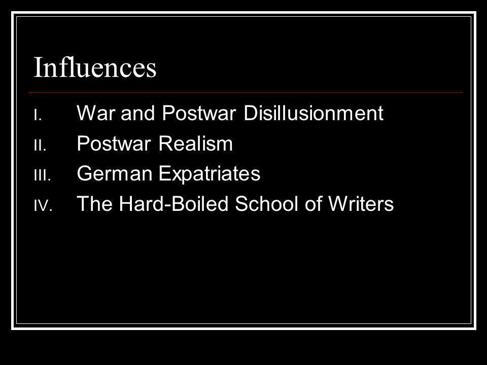 Influences War and Postwar Disillusionment Postwar Realism