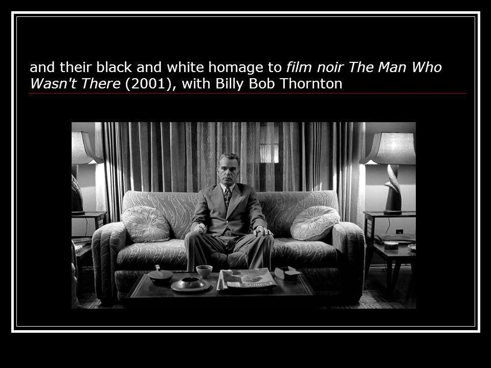 and their black and white homage to film noir The Man Who Wasn t There (2001), with Billy Bob Thornton