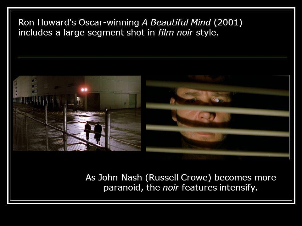 Ron Howard s Oscar-winning A Beautiful Mind (2001) includes a large segment shot in film noir style.