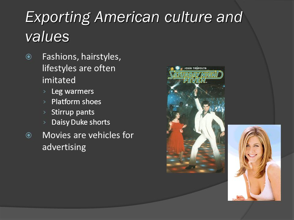 Exporting American culture and values