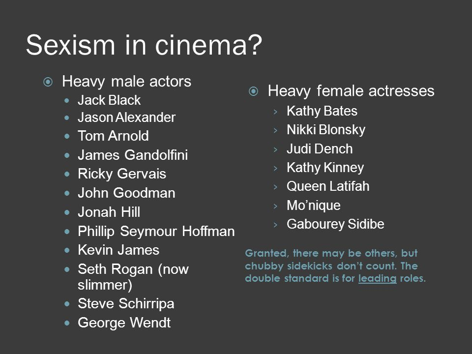 Sexism in cinema Heavy male actors Heavy female actresses Tom Arnold