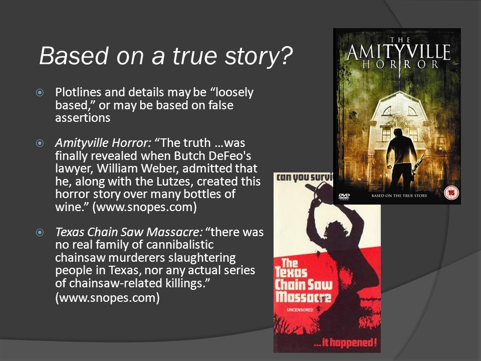 Based on a true story Plotlines and details may be loosely based, or may be based on false assertions.