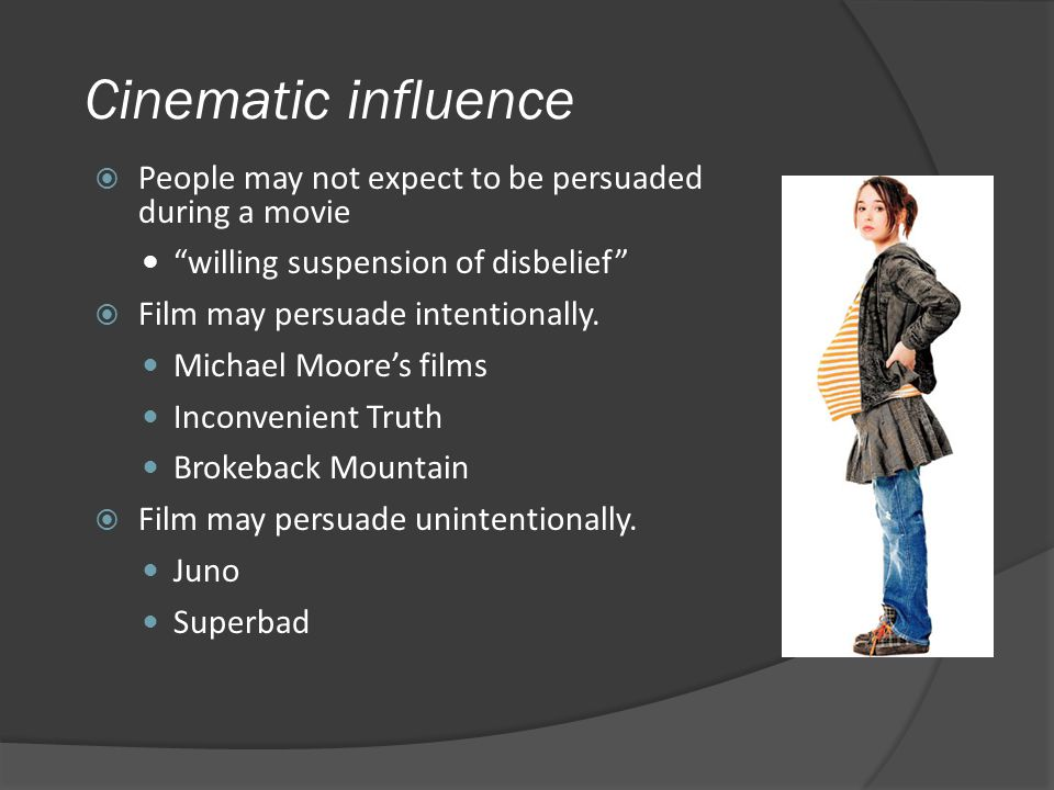 Cinematic influence People may not expect to be persuaded during a movie. willing suspension of disbelief