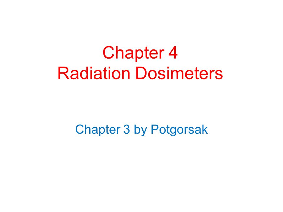 Chapter 4 Radiation Dosimeters
