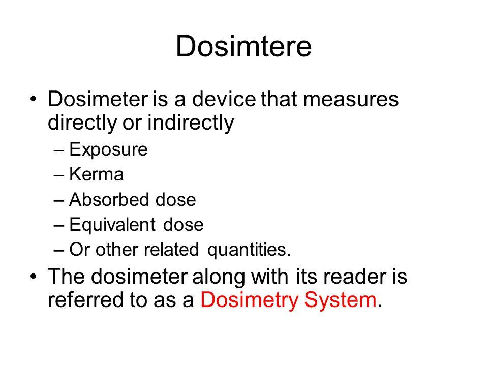 Dosimtere Dosimeter is a device that measures directly or indirectly