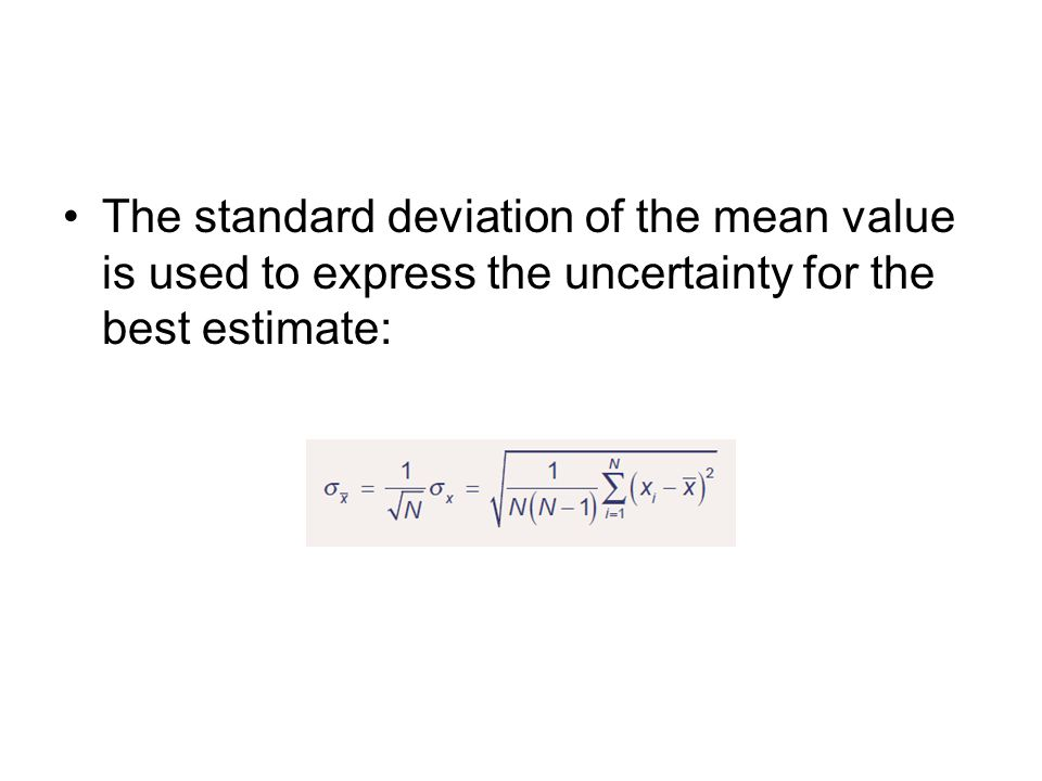 The standard deviation of the mean value is used to express the uncertainty for the best estimate: