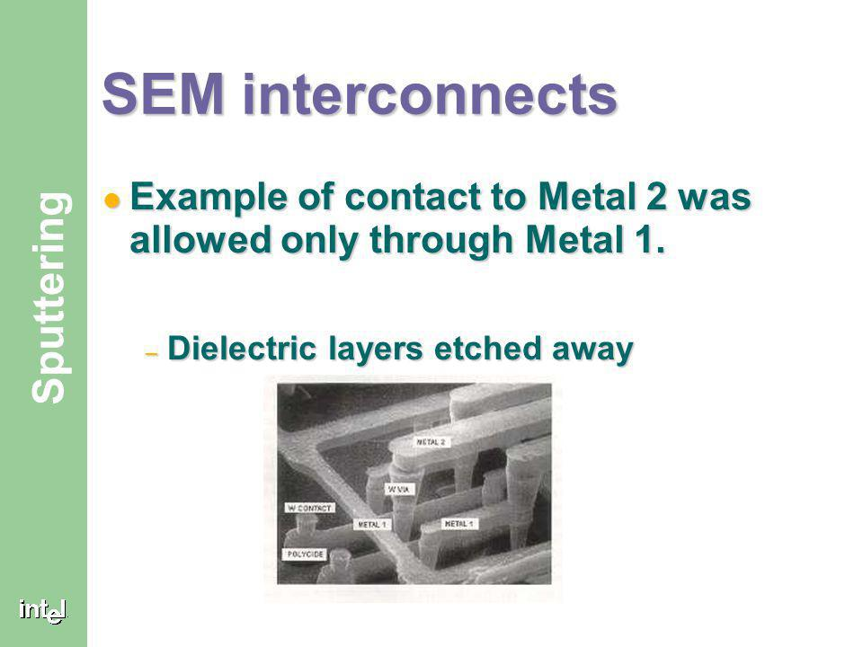 SEM interconnects Example of contact to Metal 2 was allowed only through Metal 1.