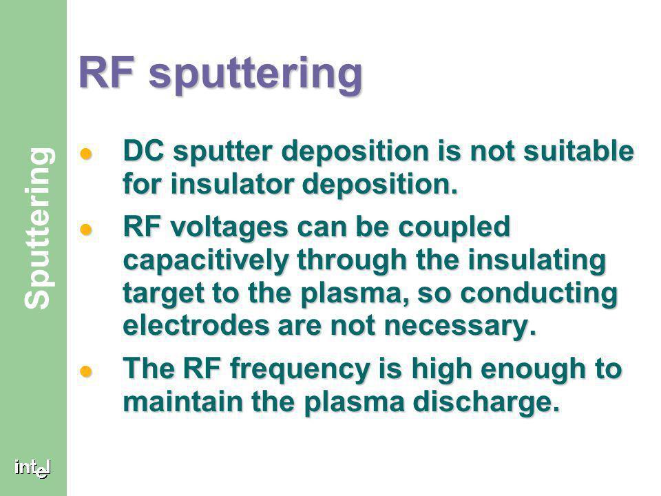 RF sputtering DC sputter deposition is not suitable for insulator deposition.
