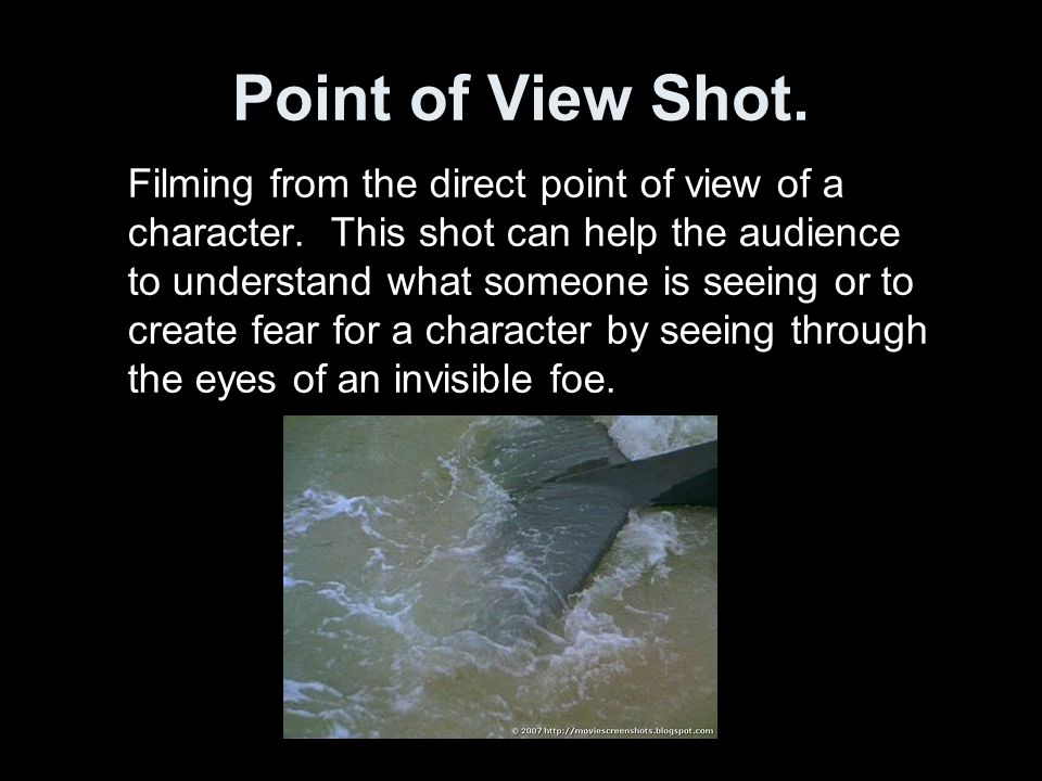Point of View Shot.