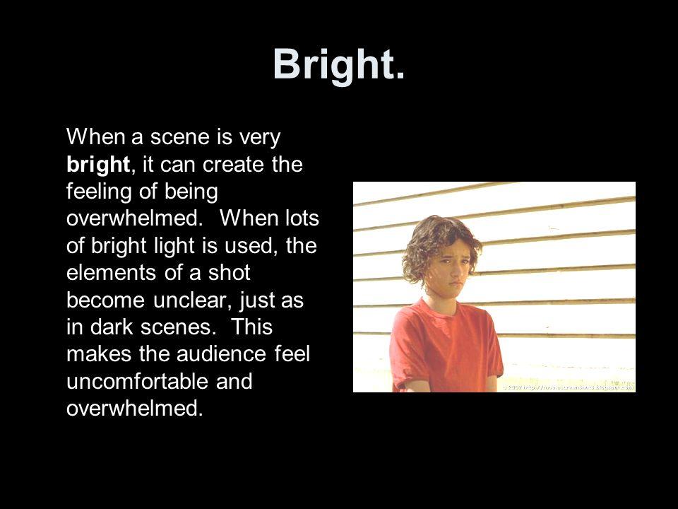 Bright.