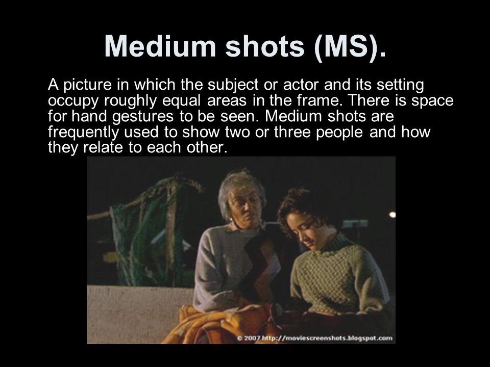 Medium shots (MS).