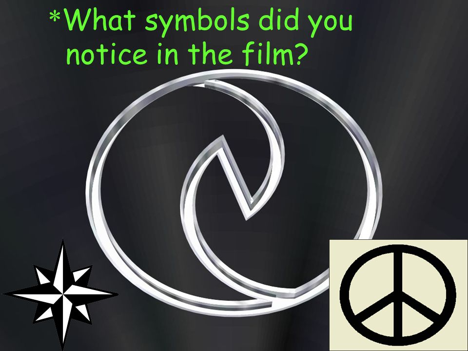 *What symbols did you notice in the film