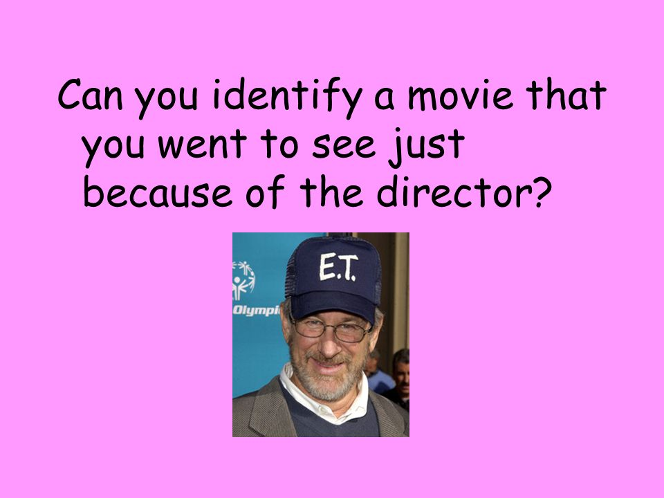 Can you identify a movie that you went to see just because of the director