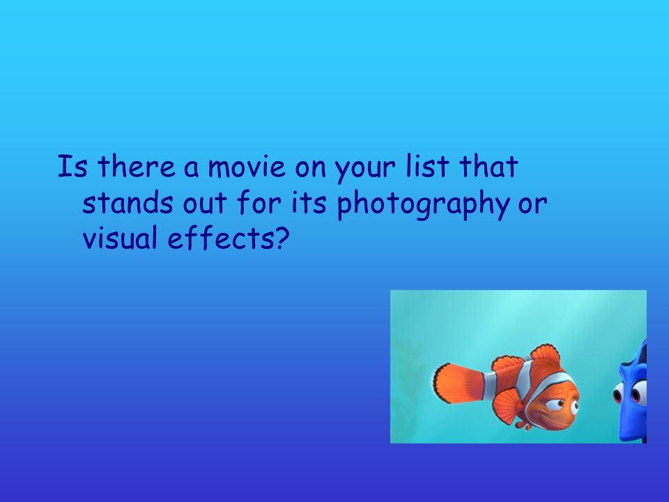 Is there a movie on your list that stands out for its photography or visual effects
