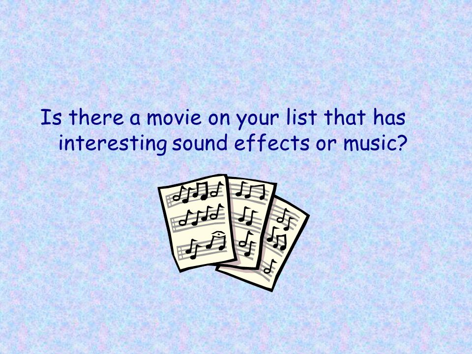Is there a movie on your list that has interesting sound effects or music