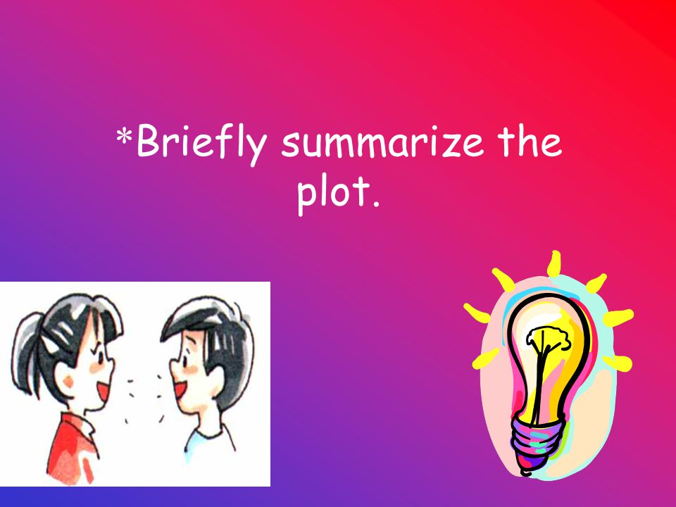 *Briefly summarize the plot.