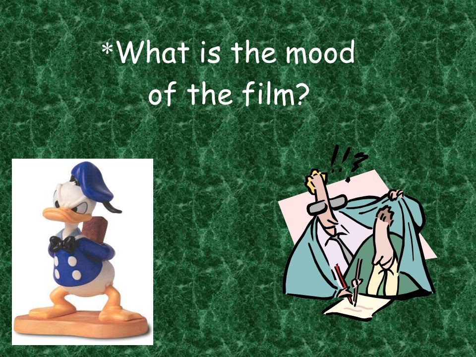 *What is the mood of the film