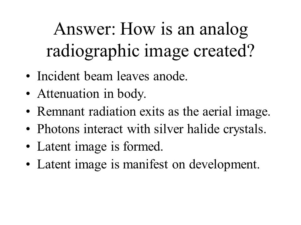 Answer: How is an analog radiographic image created