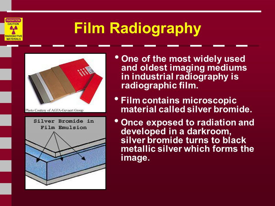 Film Radiography One of the most widely used and oldest imaging mediums in industrial radiography is radiographic film.