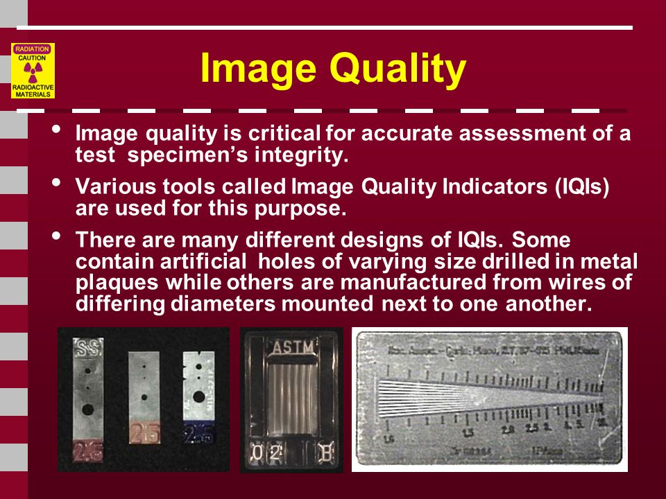 Image Quality Image quality is critical for accurate assessment of a test specimen's integrity.