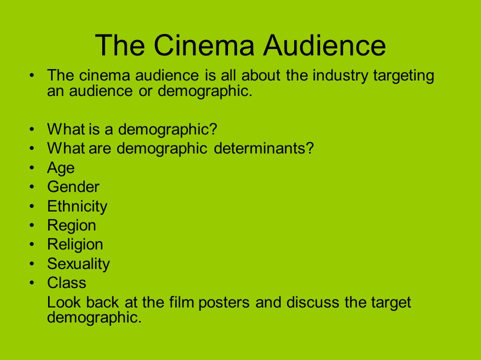 The Cinema Audience The cinema audience is all about the industry targeting an audience or demographic.