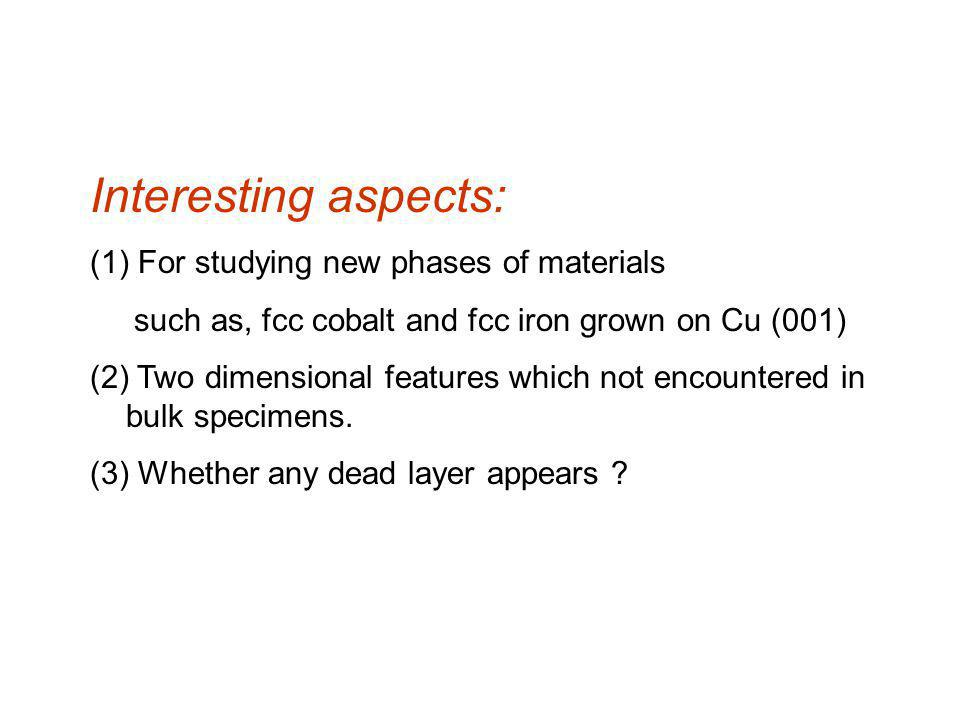 Interesting aspects: (1) For studying new phases of materials