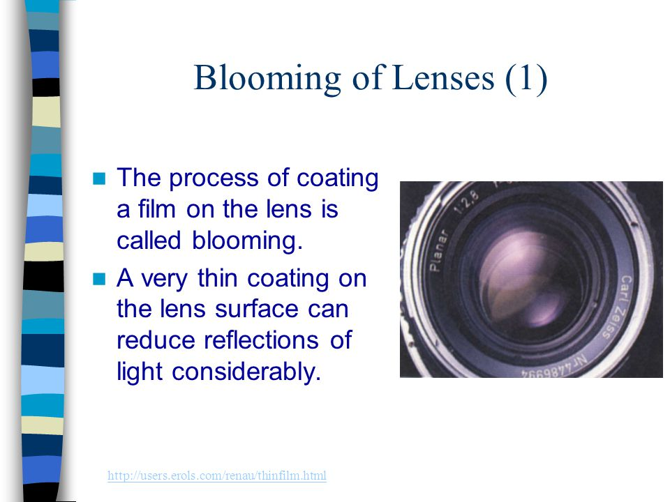 Blooming of Lenses (1) The process of coating a film on the lens is called blooming.