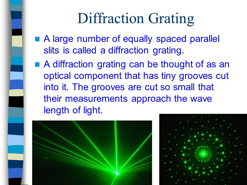 Diffraction Grating A large number of equally spaced parallel slits is called a diffraction grating.