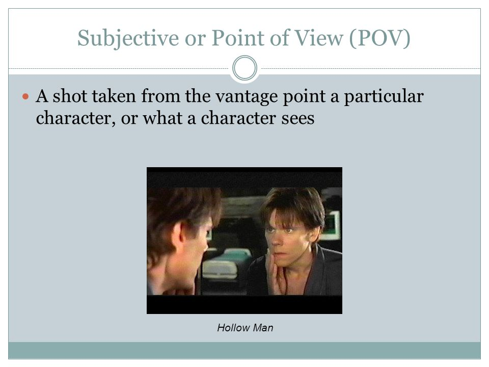 Subjective or Point of View (POV)