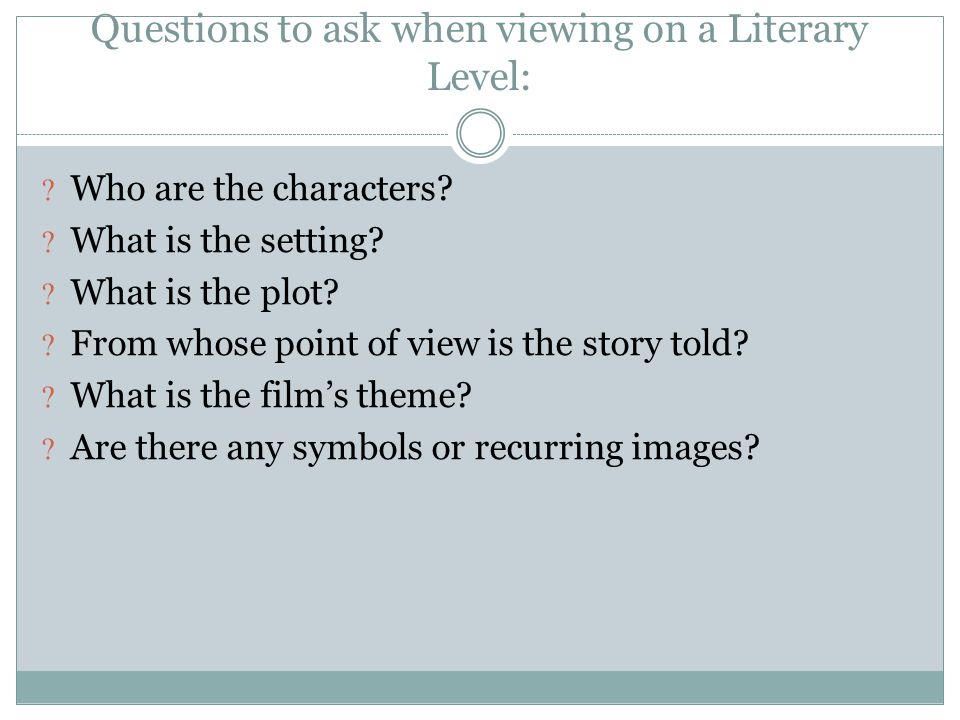 Questions to ask when viewing on a Literary Level: