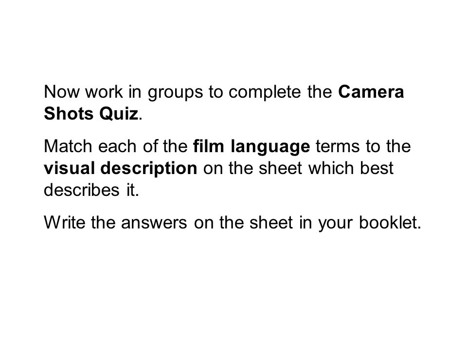 Now work in groups to complete the Camera Shots Quiz.