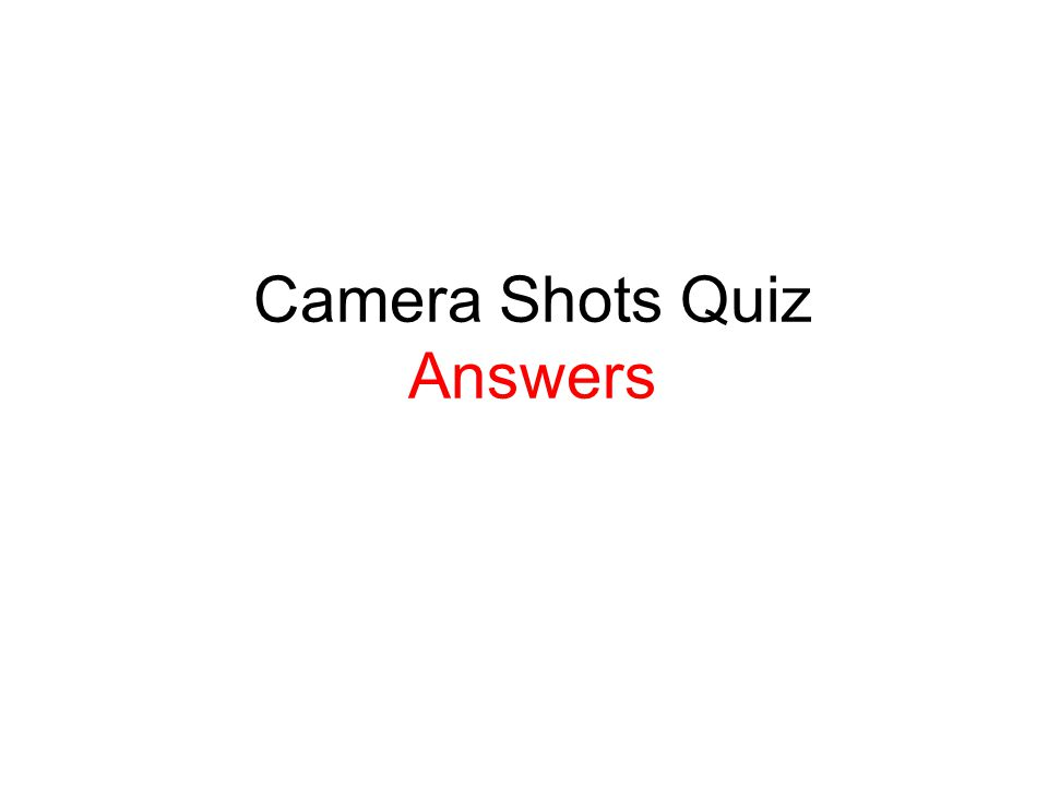 Camera Shots Quiz Answers