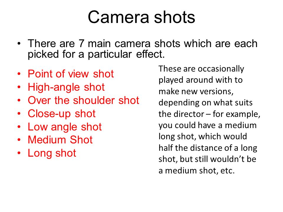 Camera shots There are 7 main camera shots which are each picked for a particular effect. Point of view shot.