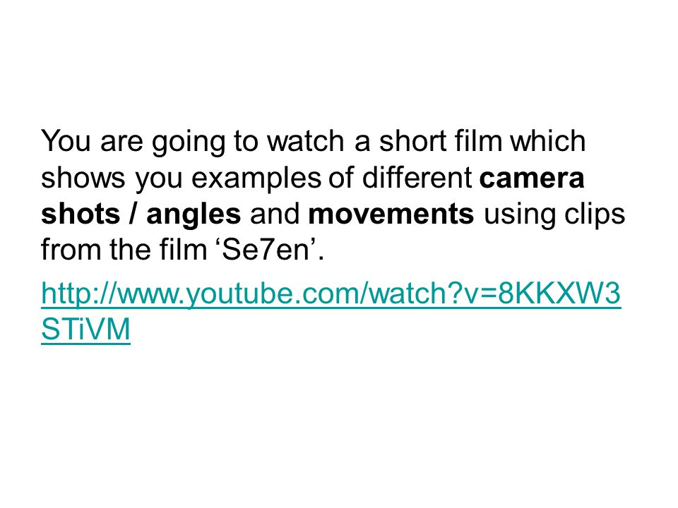 You are going to watch a short film which shows you examples of different camera shots / angles and movements using clips from the film 'Se7en'.