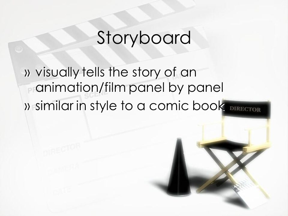 Storyboard visually tells the story of an animation/film panel by panel.