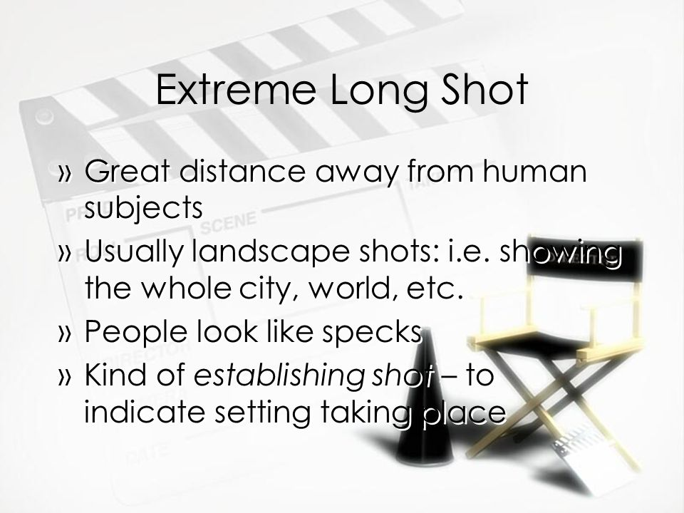 Extreme Long Shot Great distance away from human subjects