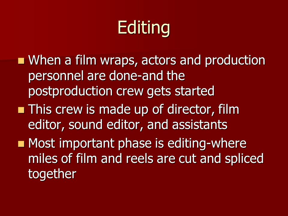 Editing When a film wraps, actors and production personnel are done-and the postproduction crew gets started.