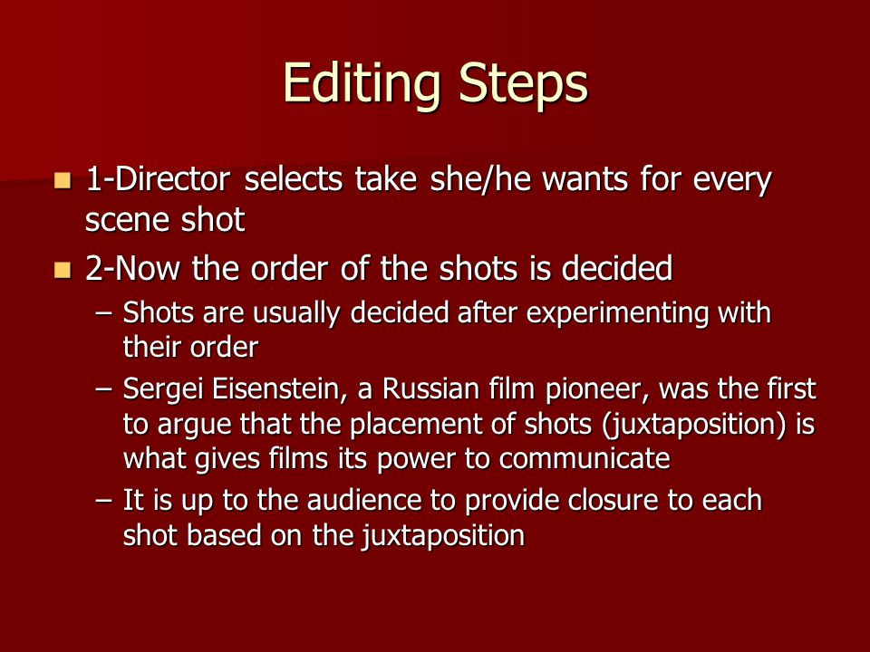 Editing Steps 1-Director selects take she/he wants for every scene shot. 2-Now the order of the shots is decided.