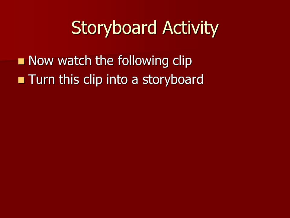 Storyboard Activity Now watch the following clip