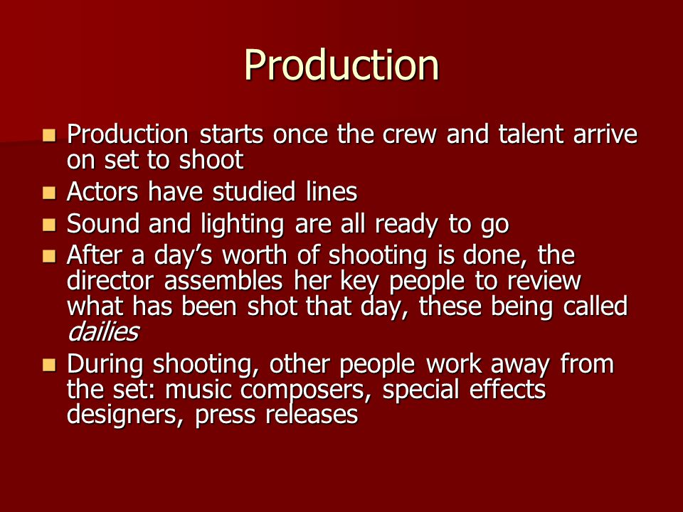 Production Production starts once the crew and talent arrive on set to shoot. Actors have studied lines.