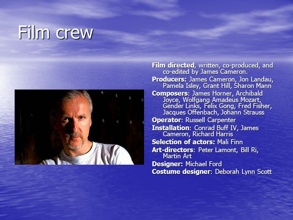 Film crew Film directed, written, co-produced, and co-edited by James Cameron.