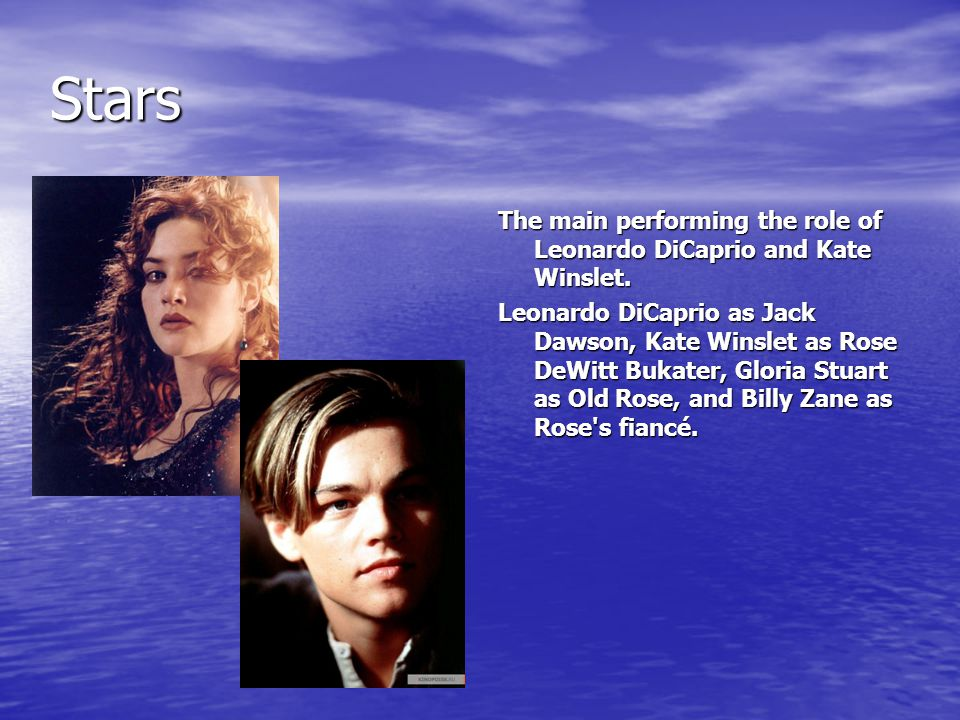 Stars The main performing the role of Leonardo DiCaprio and Kate Winslet.