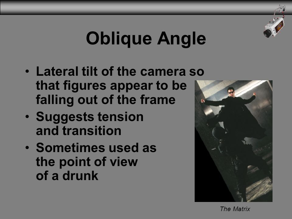 3/31/2017 Oblique Angle. Lateral tilt of the camera so that figures appear to be falling out of the frame.