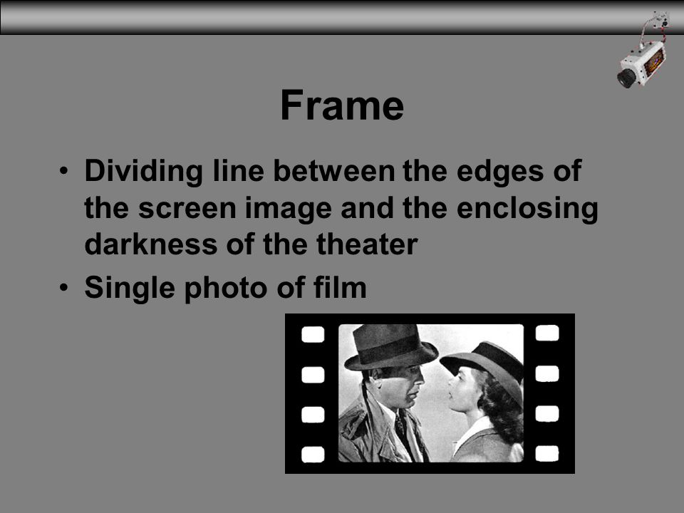 3/31/2017 Frame. Dividing line between the edges of the screen image and the enclosing darkness of the theater.