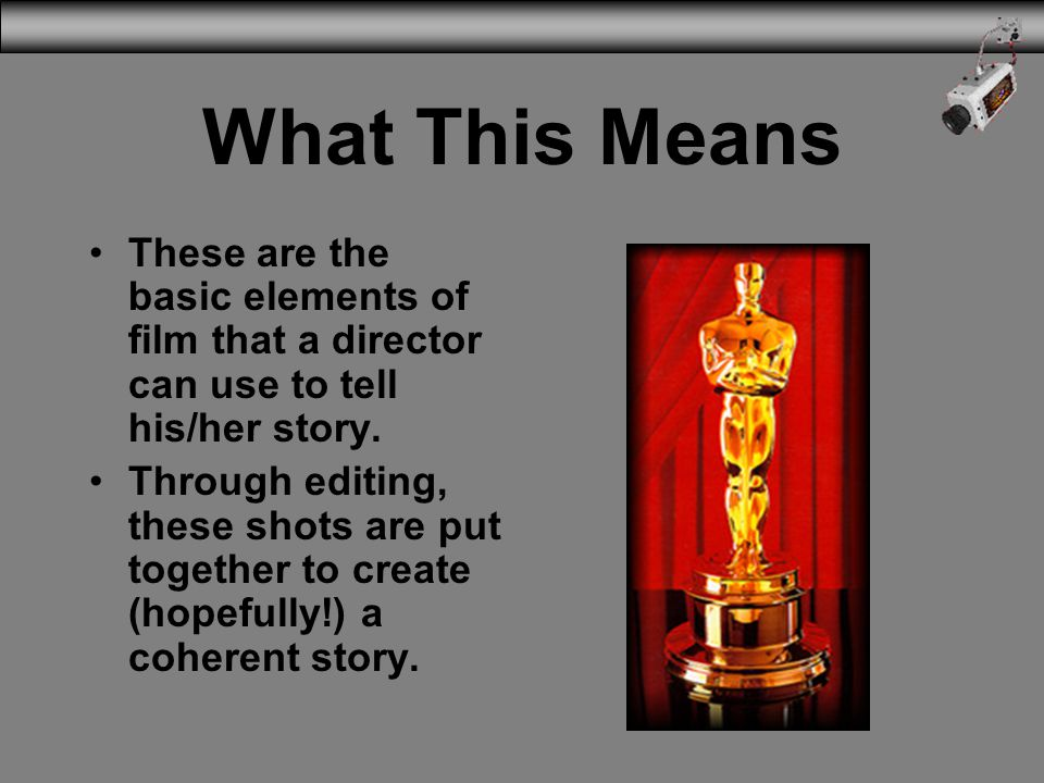 3/31/2017 What This Means. These are the basic elements of film that a director can use to tell his/her story.