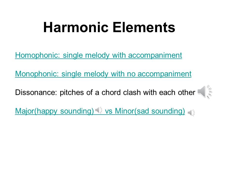 Harmonic Elements Homophonic: single melody with accompaniment