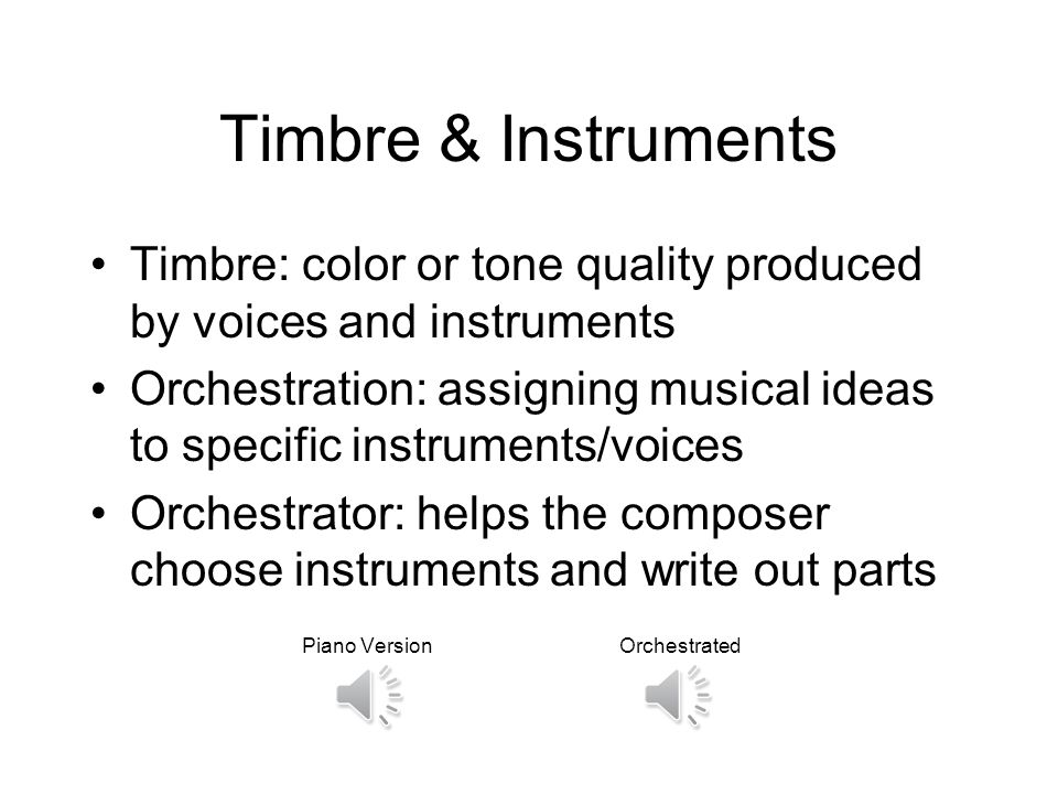 Timbre & Instruments Timbre: color or tone quality produced by voices and instruments.