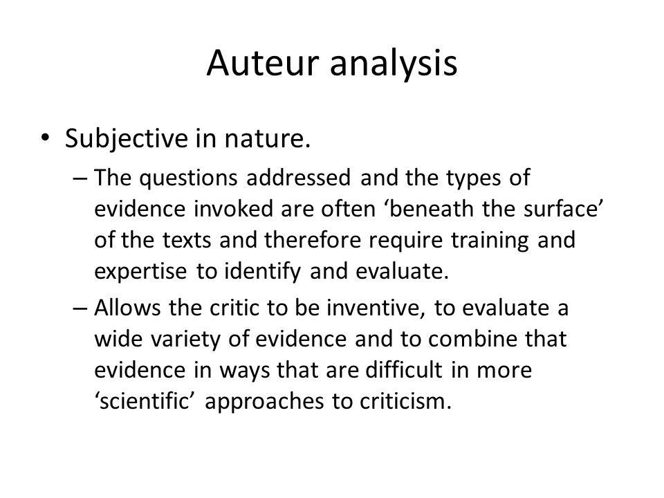 Auteur analysis Subjective in nature.